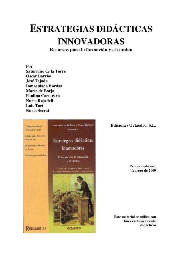 ESTRATEGIAS DIDÁCTICAS INNOVADORAS Recursos para la formación y el cambio  Por Saturnino de la Torre Oscar Barrios José Te...
