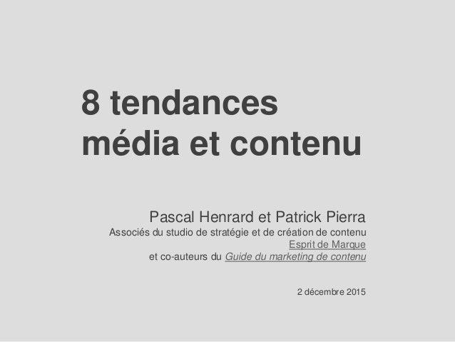 8 tendances média et contenu Pascal Henrard et Patrick Pierra Associés du studio de stratégie et de création de contenu Es...