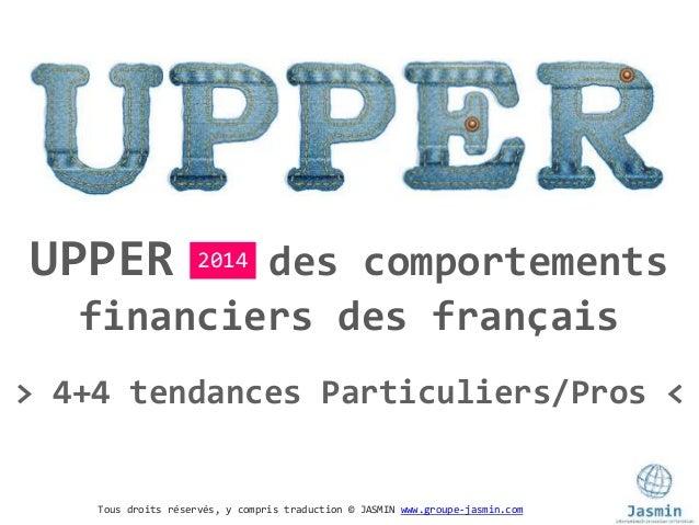 Tous droits réservés, y compris traduction © JASMIN www.groupe-jasmin.com UPPER des comportements financiers des français ...