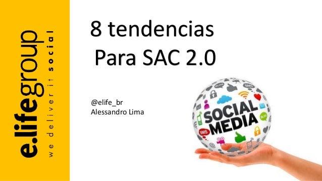 8 tendencias Para SAC 2.0 @elife_br Alessandro Lima