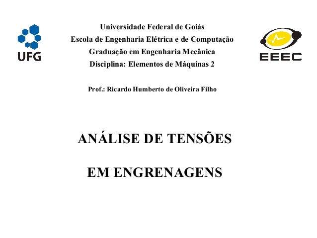 Universidade Federal de Goiás Escola de Engenharia Elétrica e de Computação Graduação em Engenharia Mecânica Disciplina: E...