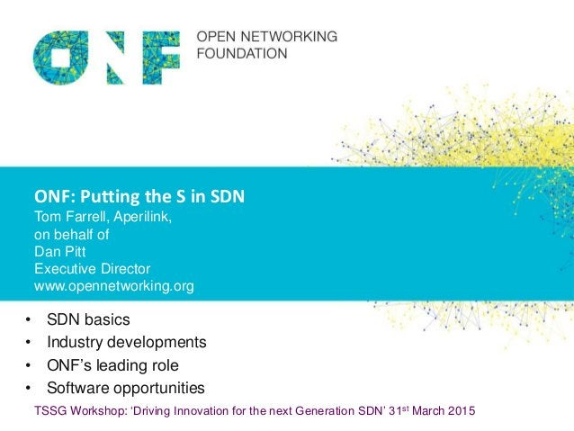 © 2014 Open Networking FoundationTSSG Workshop: 'Driving Innovation for the next Generation SDN' 31st March 2015 ONF: Putt...