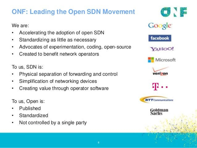 ONF: Leading the Open SDN Movement 8 We are: • Accelerating the adoption of open SDN • Standardizing as little as necessar...