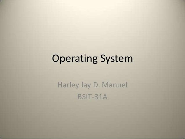 Operating System Harley Jay D. Manuel BSIT-31A
