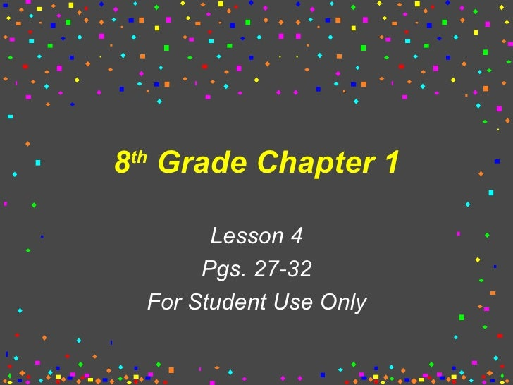 8 th  Grade Chapter 1 Lesson 4 Pgs. 27-32 For Student Use Only