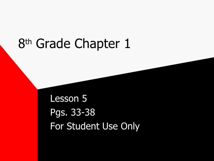 8 th  Grade Chapter 1  Lesson 5 Pgs. 33-38 For Student Use Only