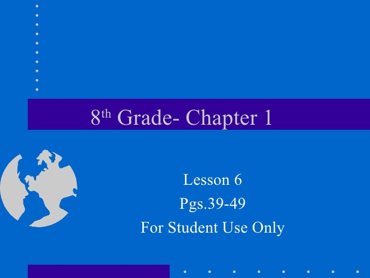 8 th  Grade- Chapter 1  Lesson 6 Pgs.39-49 For Student Use Only