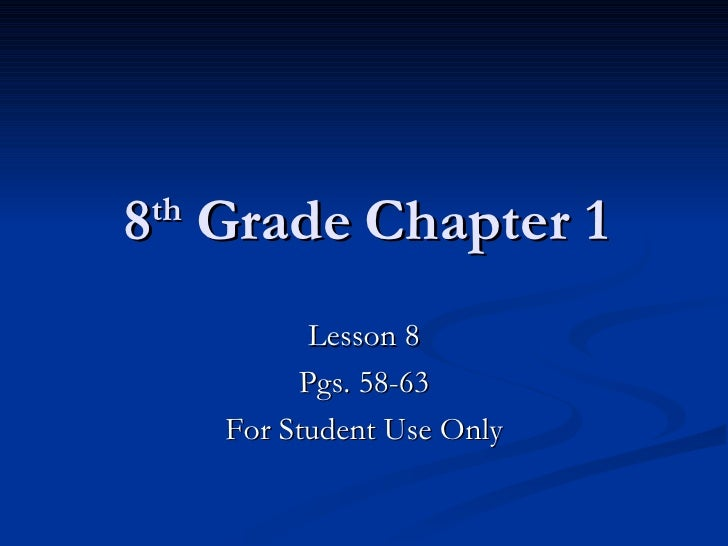8 th  Grade Chapter 1 Lesson 8 Pgs. 58-63 For Student Use Only