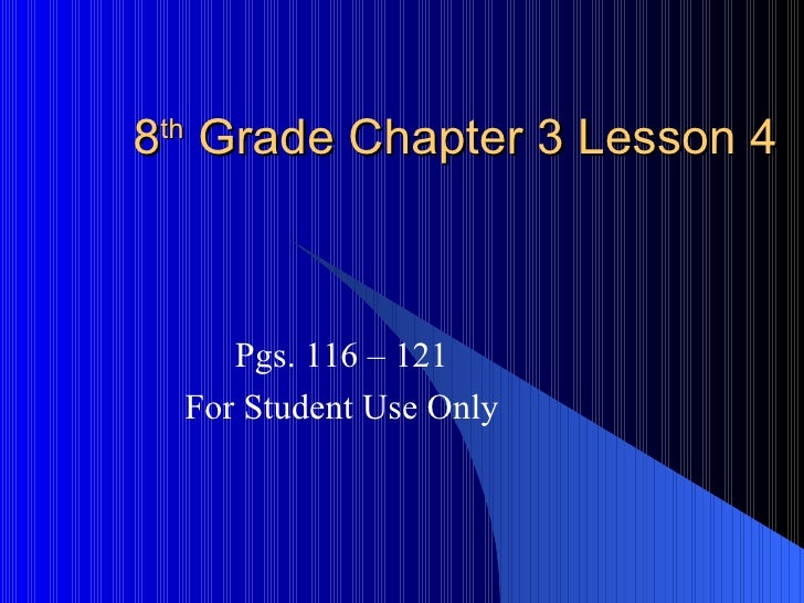 8 th  Grade Chapter 3 Lesson 4 Pgs. 116 – 121 For Student Use Only