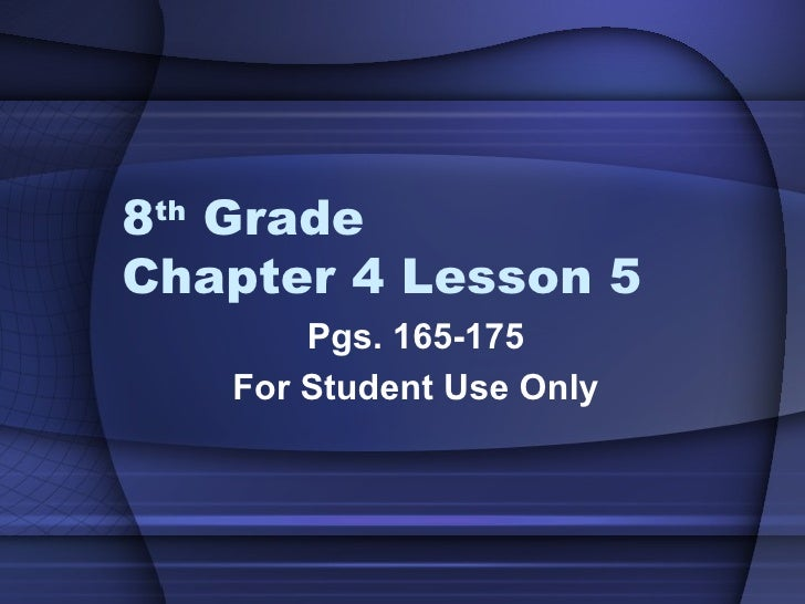 8 th  Grade  Chapter 4 Lesson 5 Pgs. 165-175 For Student Use Only