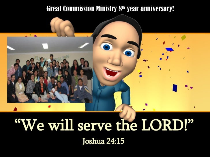 """ We will serve the LORD!"" Joshua 24:15 Great Commission Ministry 8 th  year anniversary!"