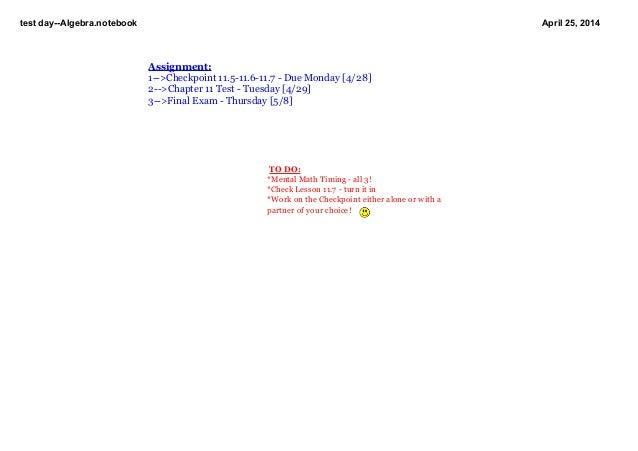 testdayAlgebra.notebook April25,2014 TODO: *MentalMathTimingall3! *CheckLesson11.7turnitin *Workonth...
