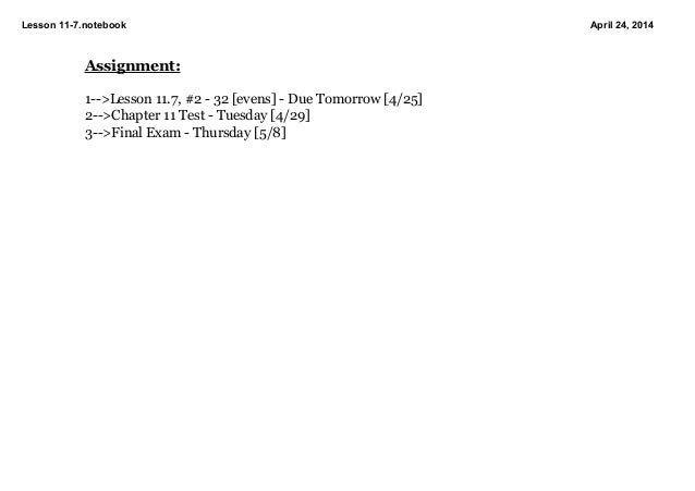 Lesson117.notebook April24,2014 Assignment: 1>Lesson11.7,#232[evens]DueTomorrow[4/25] 2>Chapter11Test...