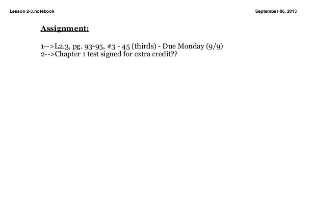 Lesson23.notebook September06,2013 Assignment: 1>L2.3,pg.9395,#345(thirds)DueMonday(9/9) 2>Chapter1...