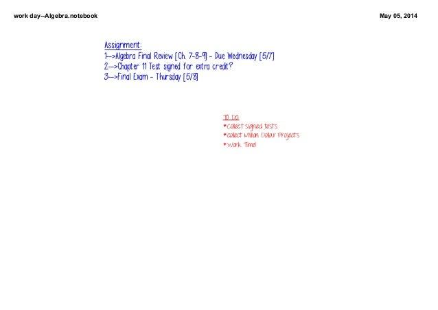 workdayAlgebra.notebook May05,2014 TODO: *Collectsignedtests *collectMillionDollarProjects *WorkTime! Assignme...