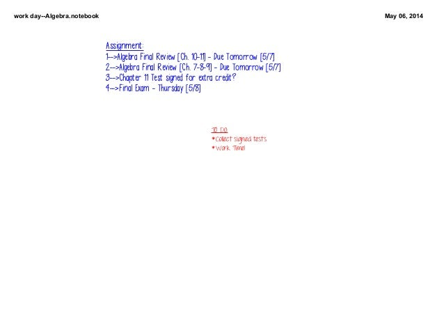 workdayAlgebra.notebook May06,2014 TODO: *Collectsignedtests *WorkTime! Assignment: 1-->Algebra Final Review [Ch....