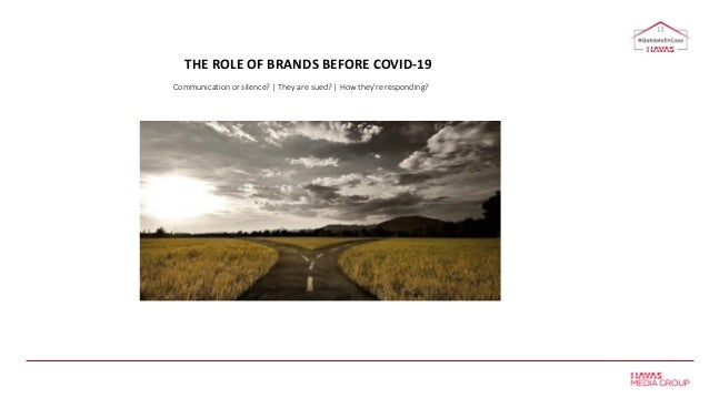 THE ROLE OF BRANDS BEFORE COVID-19 Communication or silence? | They are sued? | How they're responding?