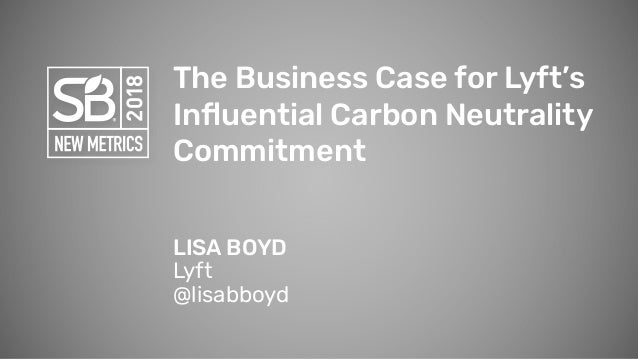 The Business Case for Lyft's Influential Carbon Neutrality Commitment LISA BOYD Lyft @lisabboyd