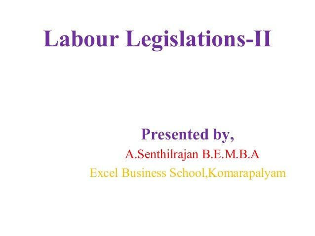 Labour Legislations-II Presented by, A.Senthilrajan B.E.M.B.A Excel Business School,Komarapalyam