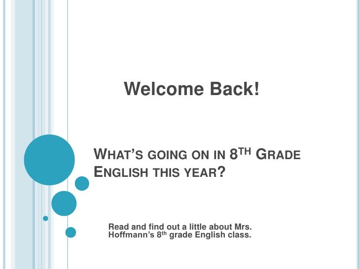 Welcome Back!<br />Read and find out a little about Mrs. Hoffmann's 8th grade English class.<br />What's going on in 8t...