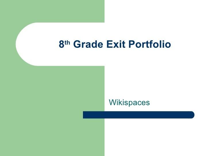8 th  Grade Exit Portfolio Wikispaces
