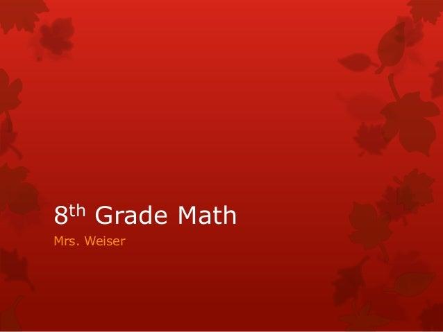 8th Grade Math  Mrs. Weiser