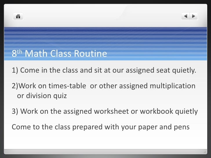 8 th  Math Class Routine <ul><li>1) Come in the class and sit at our assigned seat quietly. </li></ul><ul><li>2)Work on ti...