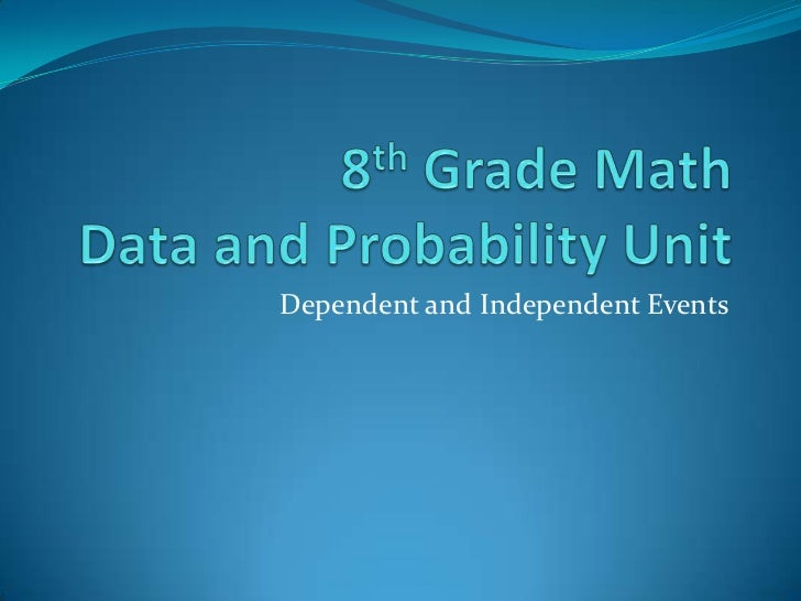 8th Grade Math Data and Probability Unit<br />Dependent and Independent Events<br />
