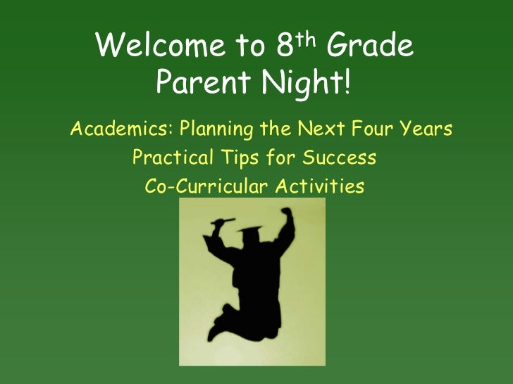 Welcome to 8th Grade Parent Night!<br />Academics: Planning the Next Four Years<br />Practical Tips for Success<br />Co-Cu...