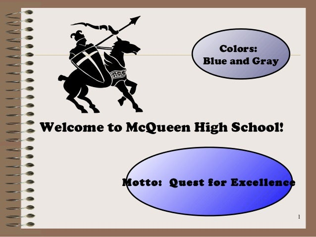 Colors:                      Blue and GrayWelcome to McQueen High School!          Motto: Quest for Excellence            ...