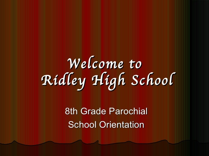 Welcome to  Ridley High School 8th Grade Parochial School Orientation