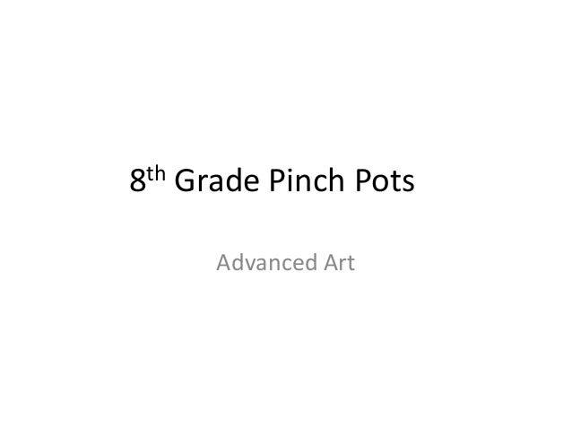 8th   Grade Pinch Pots        Advanced Art