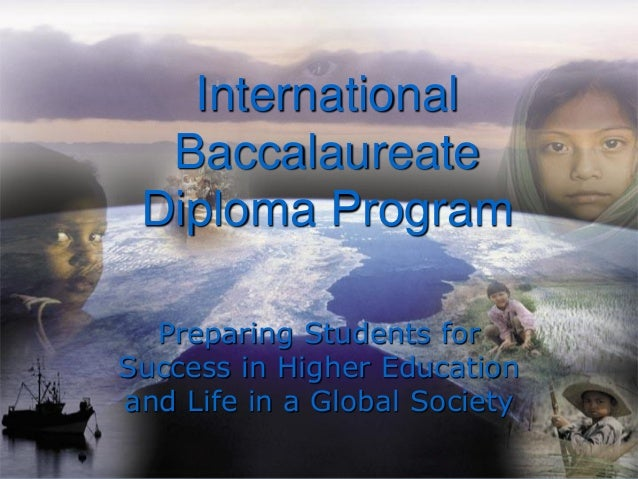 International Baccalaureate Diploma Program Preparing Students for Success in Higher Education and Life in a Global Society