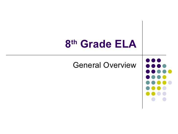 8 th  Grade ELA General Overview