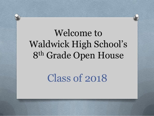 Welcome to Waldwick High School's 8th Grade Open House  Class of 2018