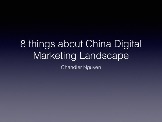 8 things about China Digital Marketing Landscape Chandler Nguyen