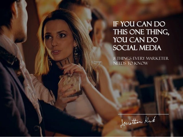 If You Can Do This ONE THING, You Can Do Social Media 8 things every MARKETER needs to know