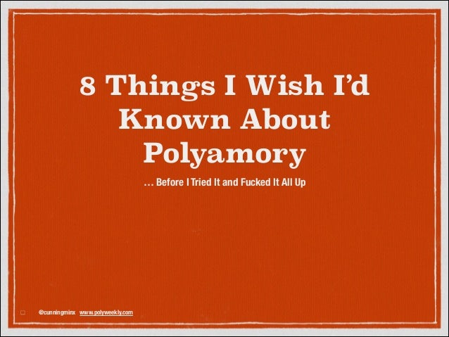 8 Things I Wish I'd Known About Polyamory … Before I Tried It and Fucked It All Up  @cunningminx www.polyweekly.com