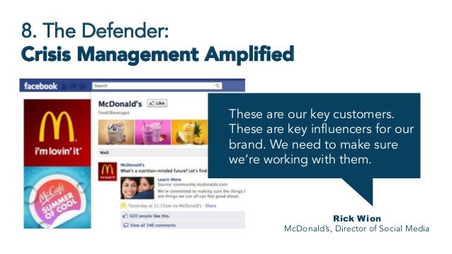 8. The Defender: Crisis Management Amplified Rick Wion McDonald's, Director of Social Media These are our key customers. Th...