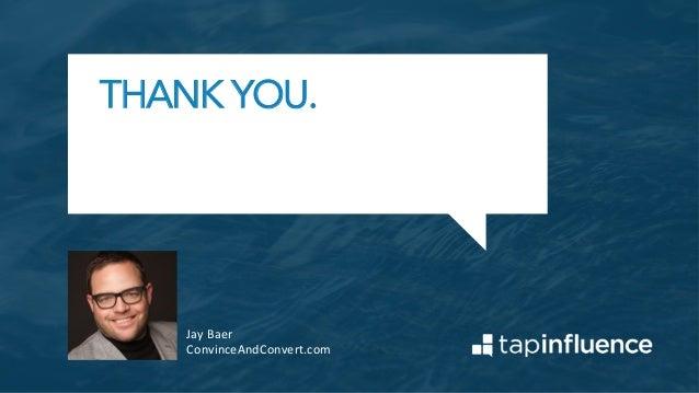 THANK YOU. Jay  Baer   ConvinceAndConvert.com