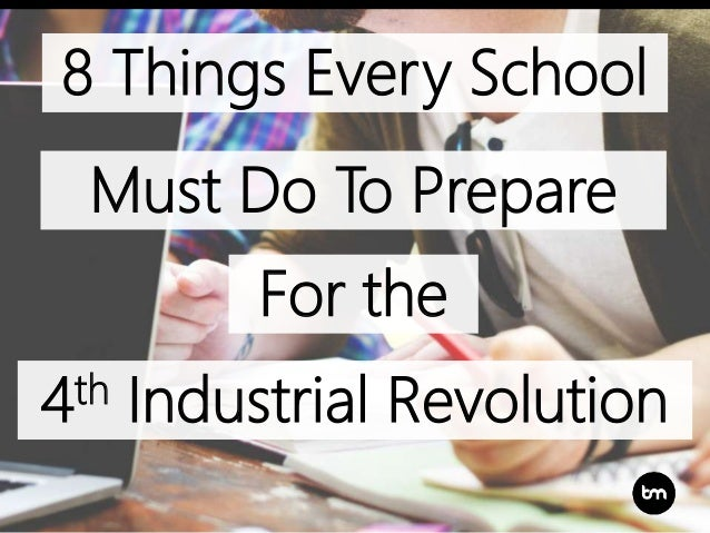 8 Things Every School Must Do To Prepare For the 4th Industrial Revolution