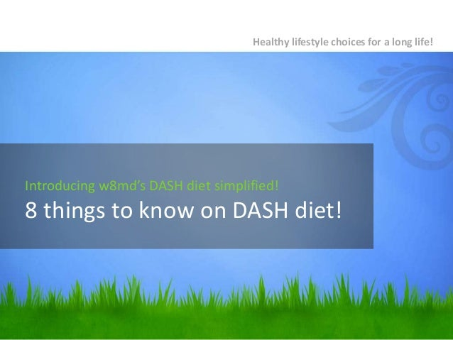 Healthy lifestyle choices for a long life!  Introducing w8md's DASH diet simplified!  8 things to know on DASH diet!