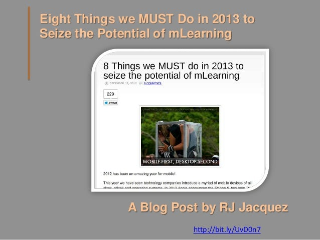 Eight Things we MUST Do in 2013 toSeize the Potential of mLearning             A Blog Post by RJ Jacquez                  ...