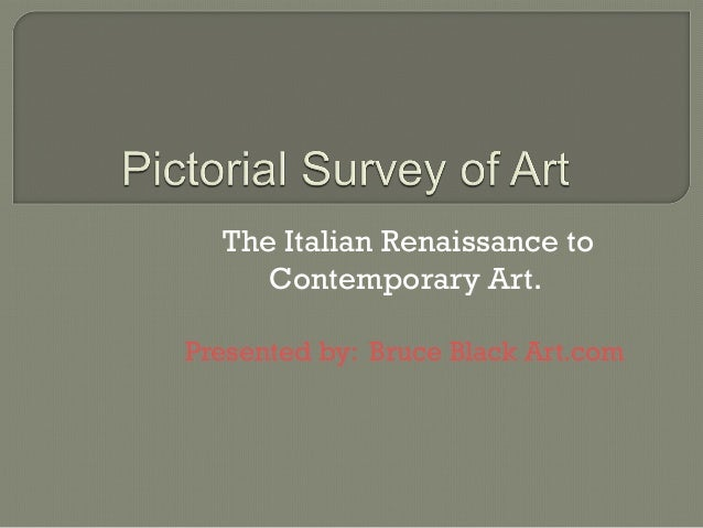 The Italian Renaissance to Contemporary Art. Presented by: Bruce Black Art.com