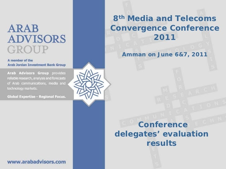 8th Media and TelecomsConvergence Conference          2011  Amman on June 6&7, 2011     Conferencedelegates' evaluation   ...