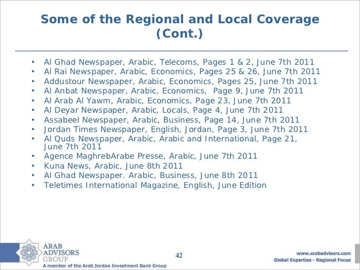 Some of the Regional and Local Coverage                    (Cont.)•   Al Ghad Newspaper, Arabic, Telecoms, Pages 1 & 2, Ju...