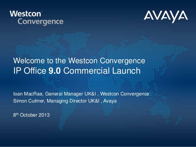 Welcome to the Westcon Convergence IP Office 9.0 Commercial Launch Ioan MacRae, General Manager UK&I , Westcon Convergence...