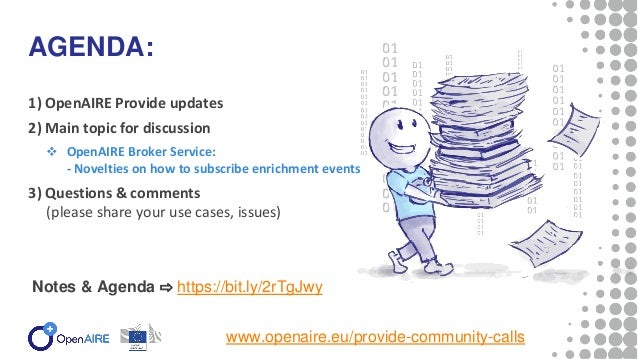 1) OpenAIRE Provide updates 2) Main topic for discussion  OpenAIRE Broker Service: - Novelties on how to subscribe enrich...