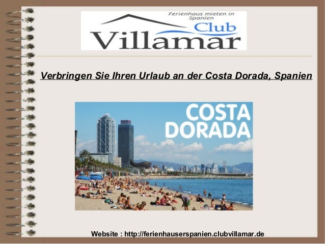 Verbringen Sie Ihren Urlaub an der Costa Dorada, Spanien Website : http://ferienhauserspanien.clubvillamar.de
