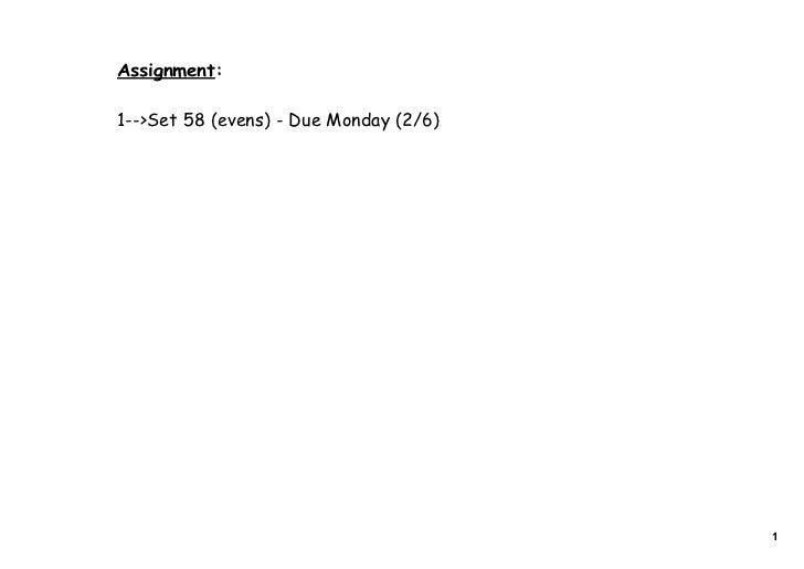 Assignment:1-->Set 58 (evens) - Due Monday (2/6)                                        1